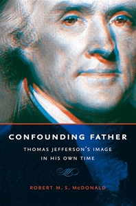 Confounding Father: Thomas Jefferson's Image in HIs Own Time [Hardcover]